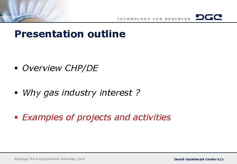TECHNOLOGY FOR BUSINESS Presentation outline § Overview CHP/DE § Why gas industry interest ?