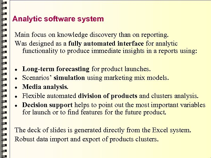 Analytic software system Main focus on knowledge discovery than on reporting. Was designed as