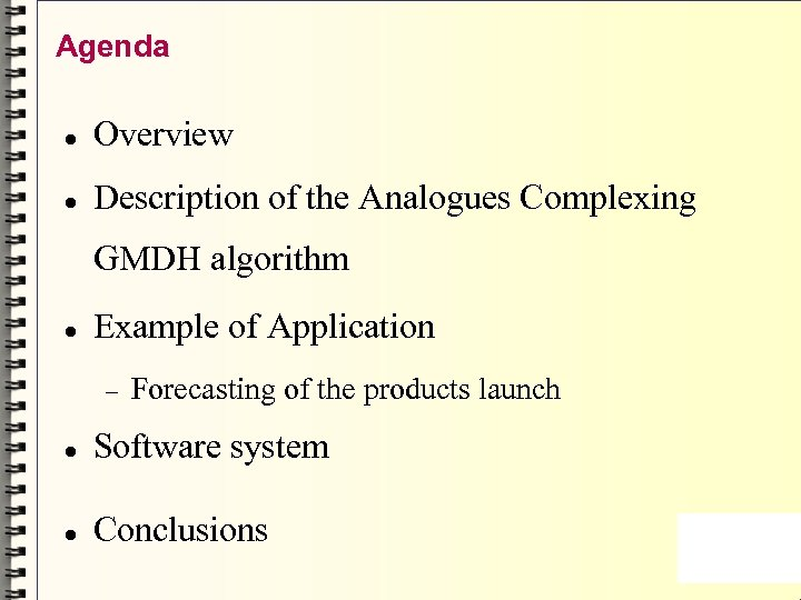 Agenda Overview Description of the Analogues Complexing GMDH algorithm Example of Application Forecasting of