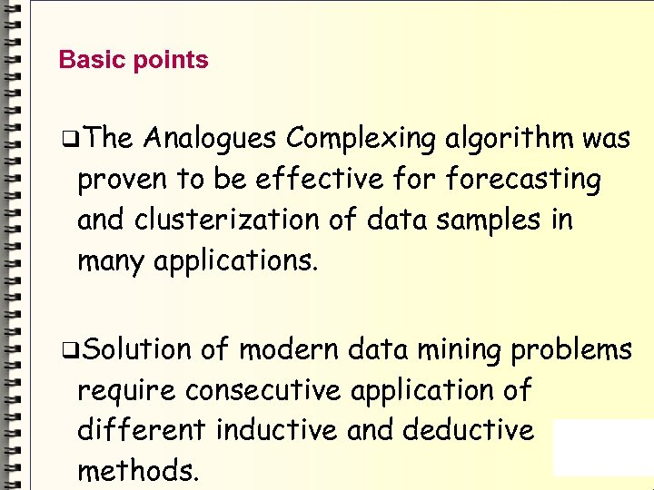 Basic points The Analogues Complexing algorithm was proven to be effective forecasting and clusterization