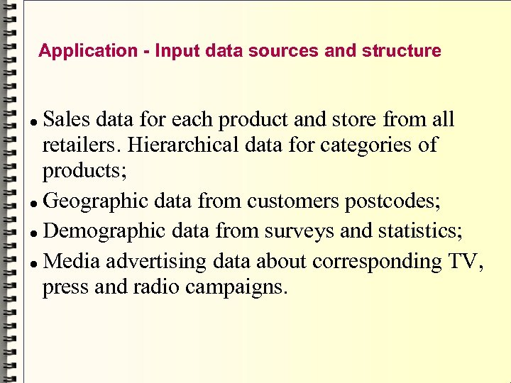 Application - Input data sources and structure Sales data for each product and store