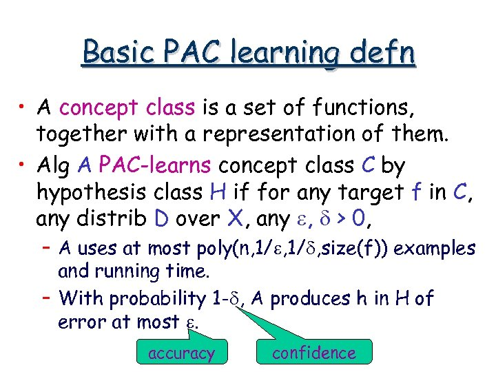 Basic PAC learning defn • A concept class is a set of functions, together