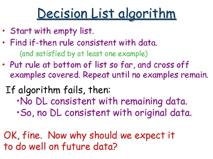 Decision List algorithm • Start with empty list. • Find if-then rule consistent with