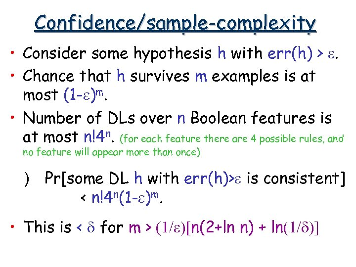Confidence/sample-complexity • Consider some hypothesis h with err(h) > e. • Chance that h