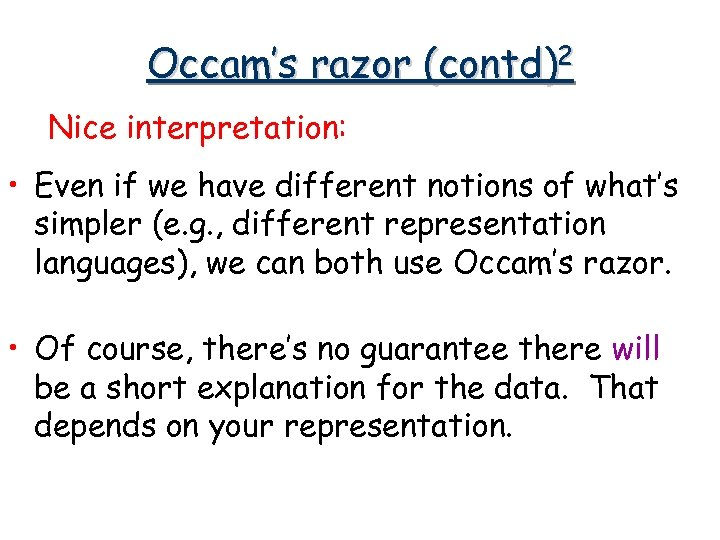 Occam's razor (contd)2 Nice interpretation: • Even if we have different notions of what's