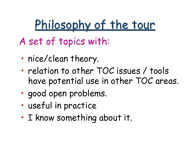 Philosophy of the tour A set of topics with: • nice/clean theory. • relation