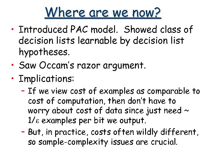 Where are we now? • Introduced PAC model. Showed class of decision lists learnable