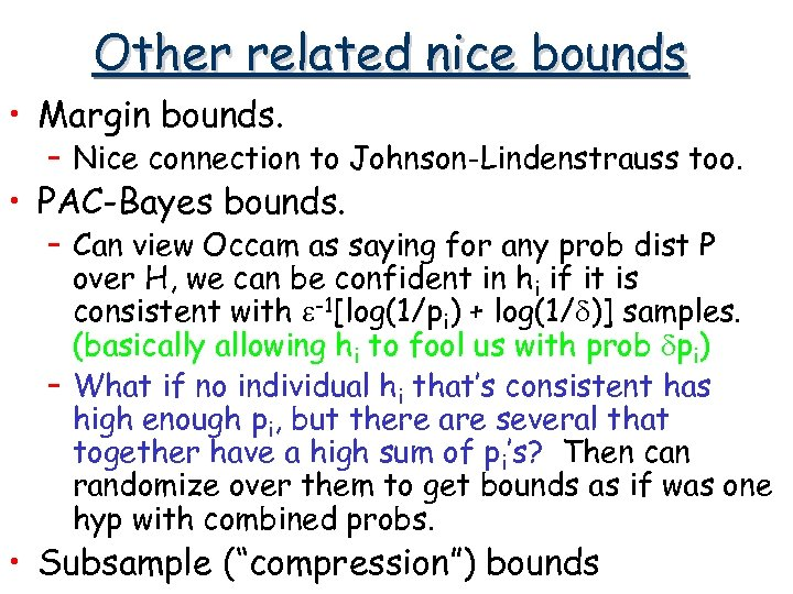 Other related nice bounds • Margin bounds. – Nice connection to Johnson-Lindenstrauss too. •