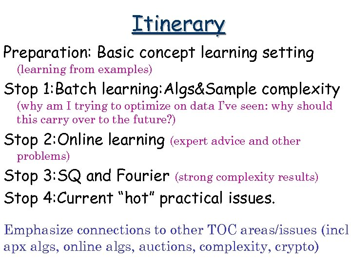 Itinerary Preparation: Basic concept learning setting (learning from examples) Stop 1: Batch learning: Algs&Sample