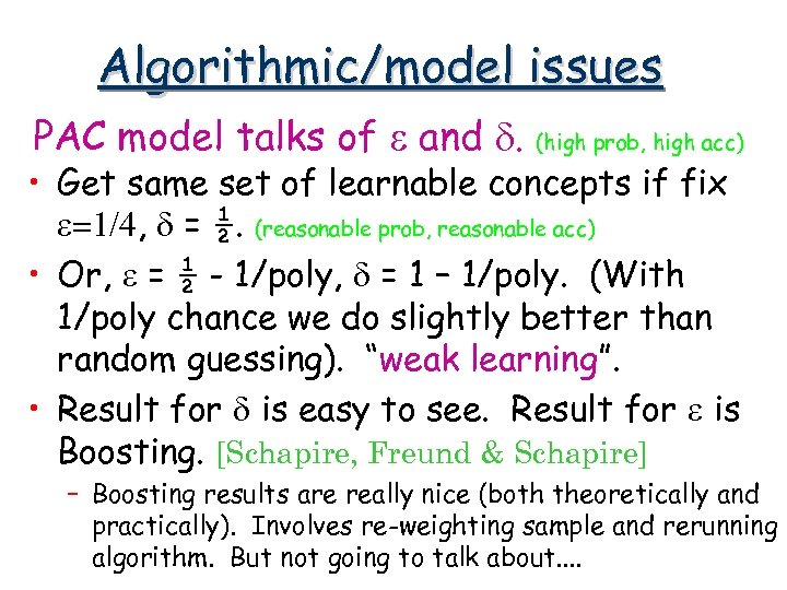 Algorithmic/model issues PAC model talks of e and d. (high prob, high acc) •
