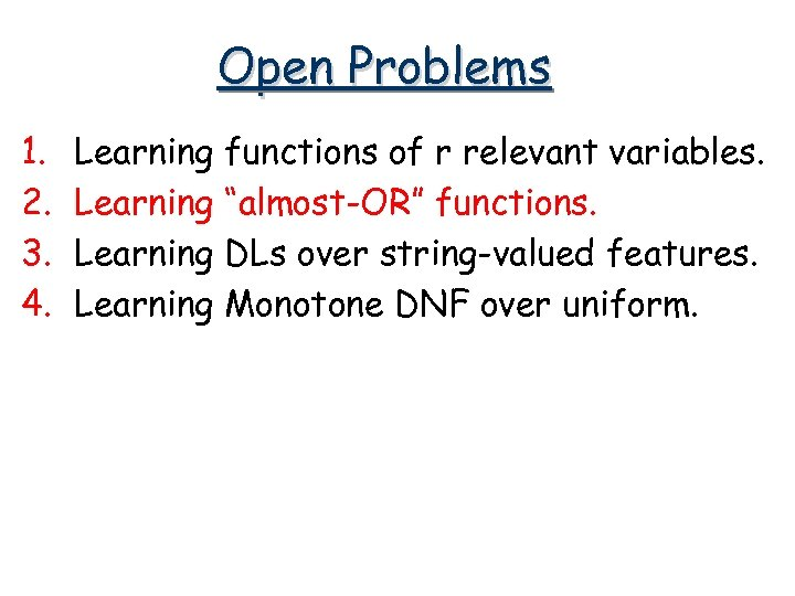 """Open Problems 1. 2. 3. 4. Learning functions of r relevant variables. Learning """"almost-OR"""""""