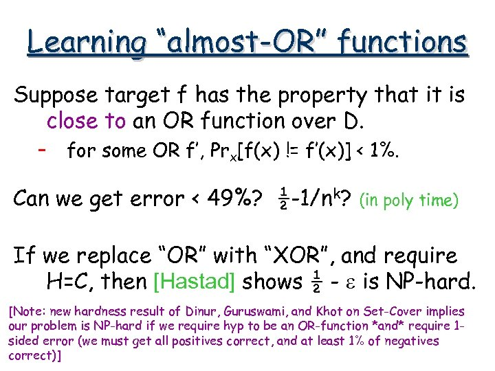 """Learning """"almost-OR"""" functions Suppose target f has the property that it is close to"""