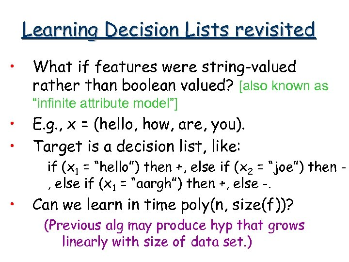 Learning Decision Lists revisited • What if features were string-valued rather than boolean valued?