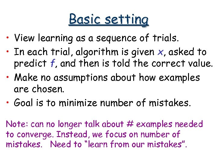 Basic setting • View learning as a sequence of trials. • In each trial,