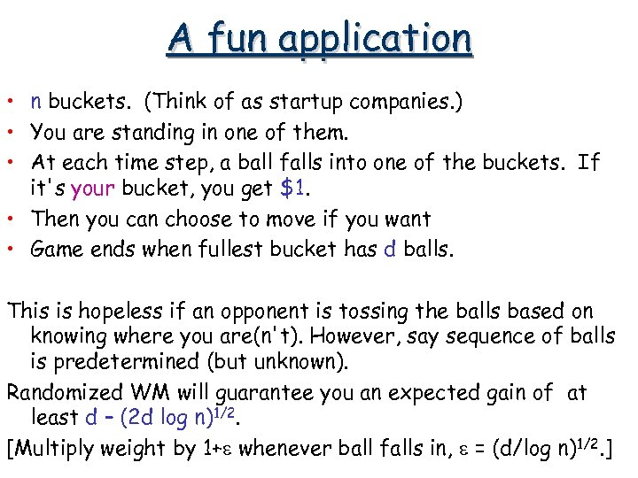 A fun application • n buckets. (Think of as startup companies. ) • You