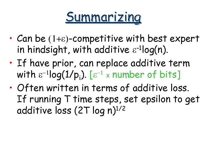 Summarizing • Can be (1+e)-competitive with best expert in hindsight, with additive e-1 log(n).