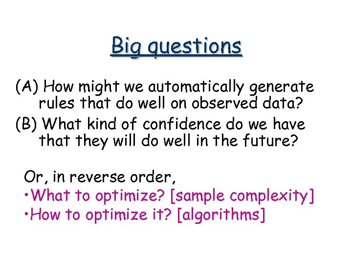 Big questions (A) How might we automatically generate rules that do well on observed