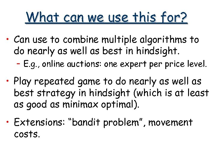 What can we use this for? • Can use to combine multiple algorithms to