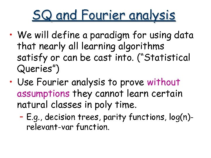 SQ and Fourier analysis • We will define a paradigm for using data that