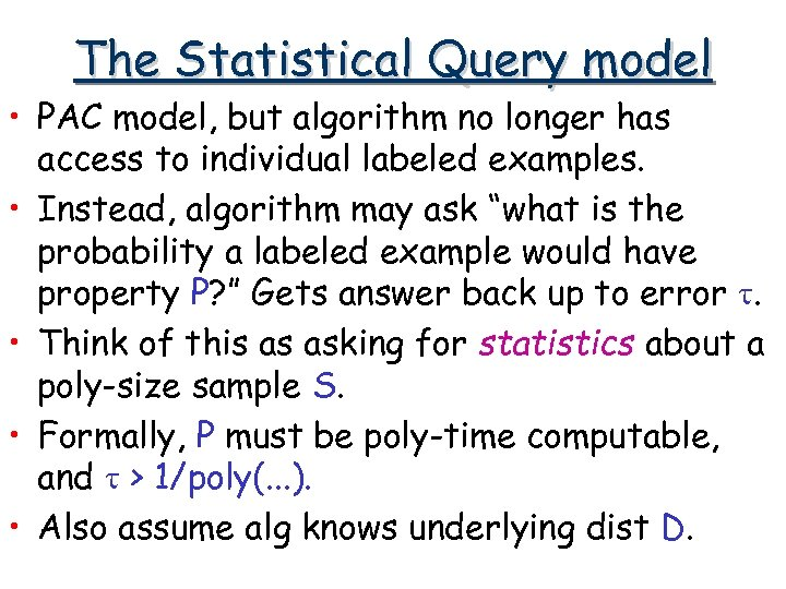 The Statistical Query model • PAC model, but algorithm no longer has access to