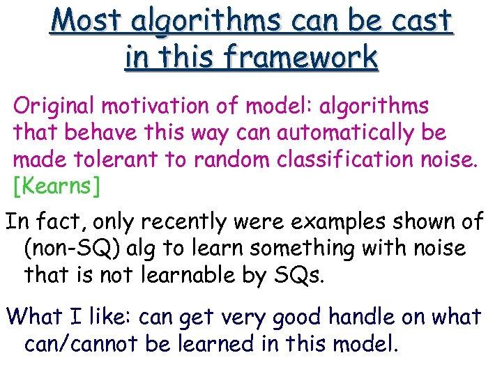 Most algorithms can be cast in this framework Original motivation of model: algorithms that