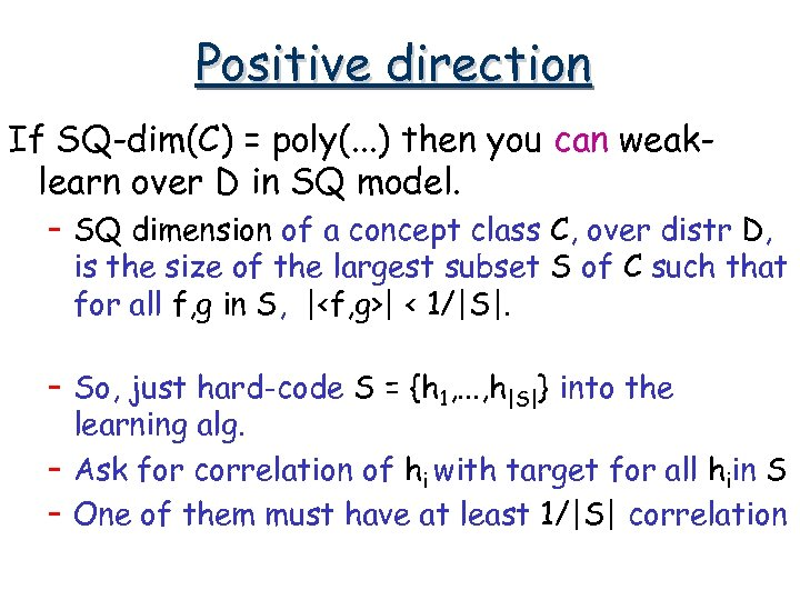 Positive direction If SQ-dim(C) = poly(. . . ) then you can weaklearn over