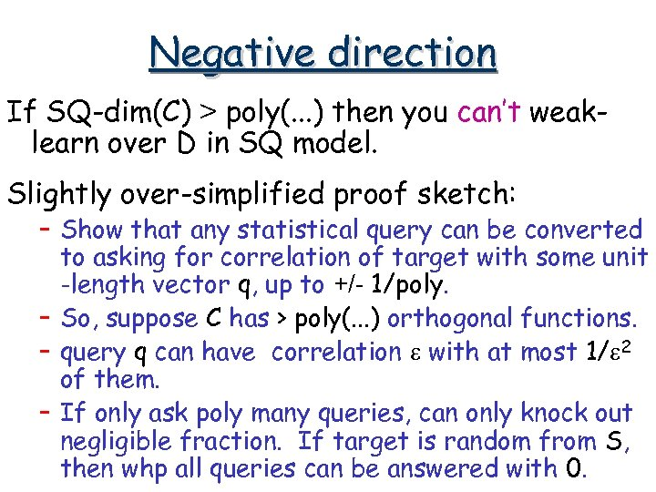 Negative direction If SQ-dim(C) > poly(. . . ) then you can't weaklearn over