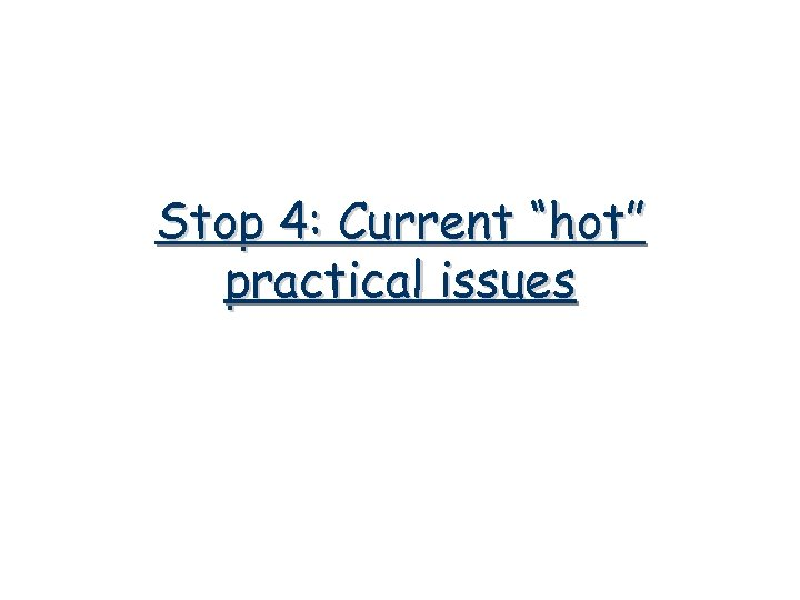 """Stop 4: Current """"hot"""" practical issues"""