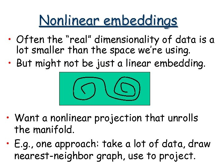 """Nonlinear embeddings • Often the """"real"""" dimensionality of data is a lot smaller than"""