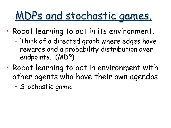 MDPs and stochastic games. • Robot learning to act in its environment. – Think