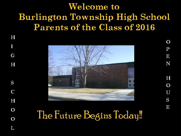 Welcome to Burlington Township High School Parents of the Class of 2016 H O
