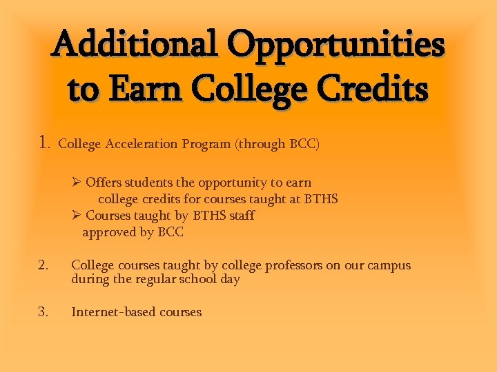 Additional Opportunities to Earn College Credits 1. College Acceleration Program (through BCC) Offers students