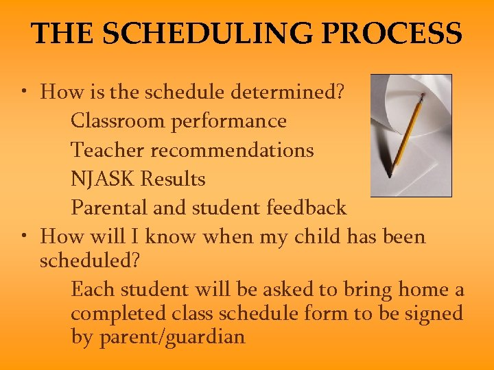 THE SCHEDULING PROCESS • How is the schedule determined? Classroom performance Teacher recommendations NJASK
