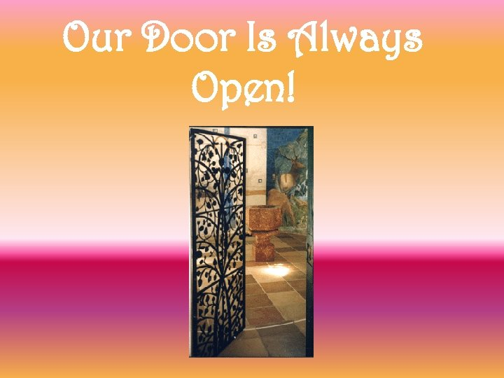 Our Door Is Always Open!