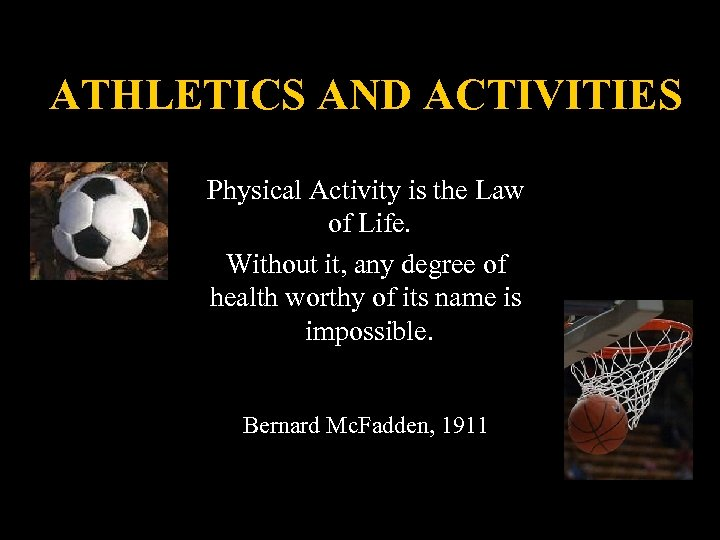 ATHLETICS AND ACTIVITIES Physical Activity is the Law of Life. Without it, any degree