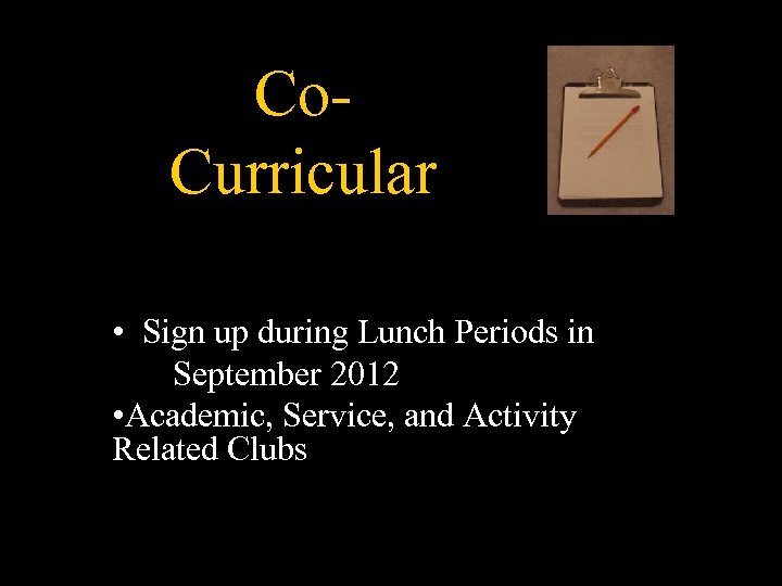 Co. Curricular • Sign up during Lunch Periods in September 2012 • Academic, Service,