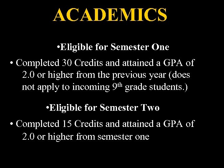 ACADEMICS • Eligible for Semester One • Completed 30 Credits and attained a GPA