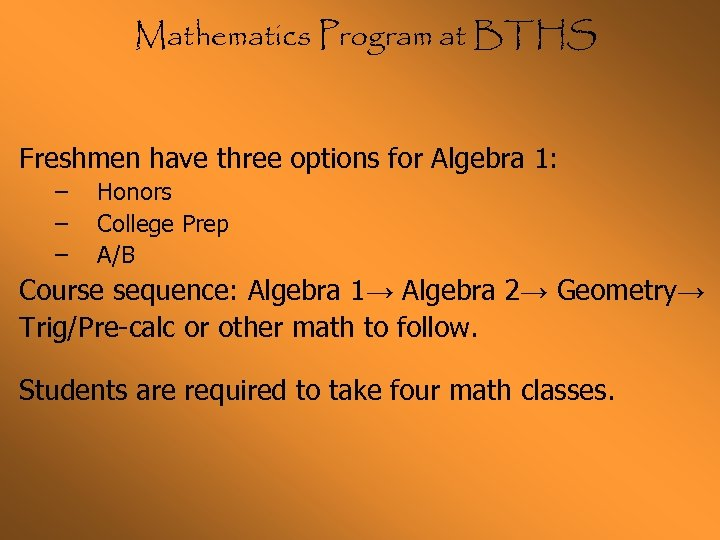 Mathematics Program at BTHS Freshmen have three options for Algebra 1: – – –