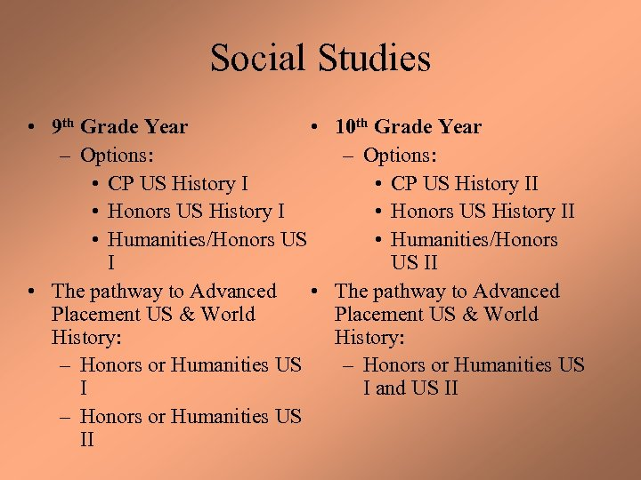 Social Studies • 9 th Grade Year • – Options: • CP US History