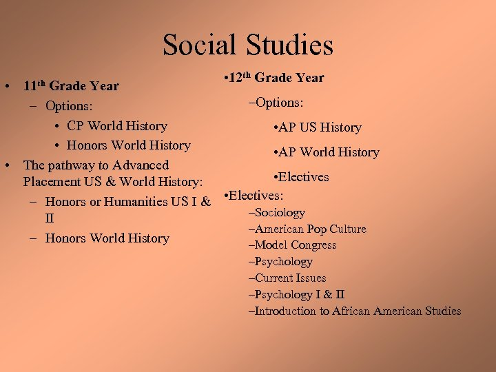 Social Studies • 11 th • 12 th Grade Year –Options: – Options: •