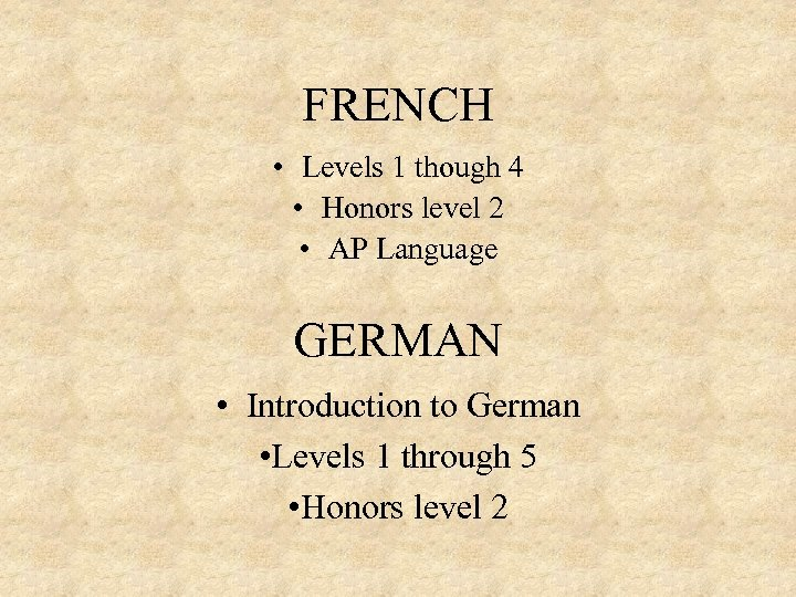 FRENCH • Levels 1 though 4 • Honors level 2 • AP Language GERMAN