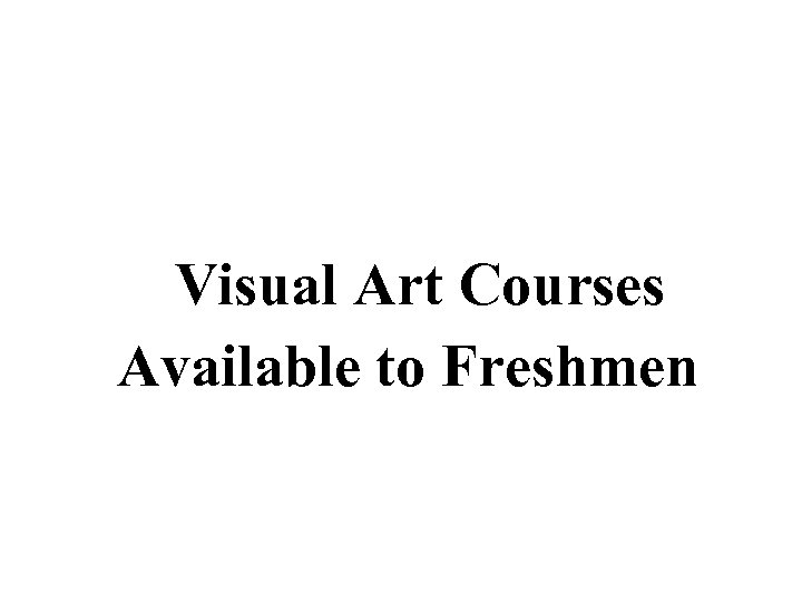 Visual Art Courses Available to Freshmen