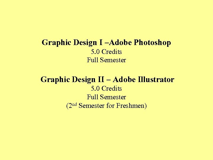 Graphic Design I –Adobe Photoshop 5. 0 Credits Full Semester Graphic Design II –
