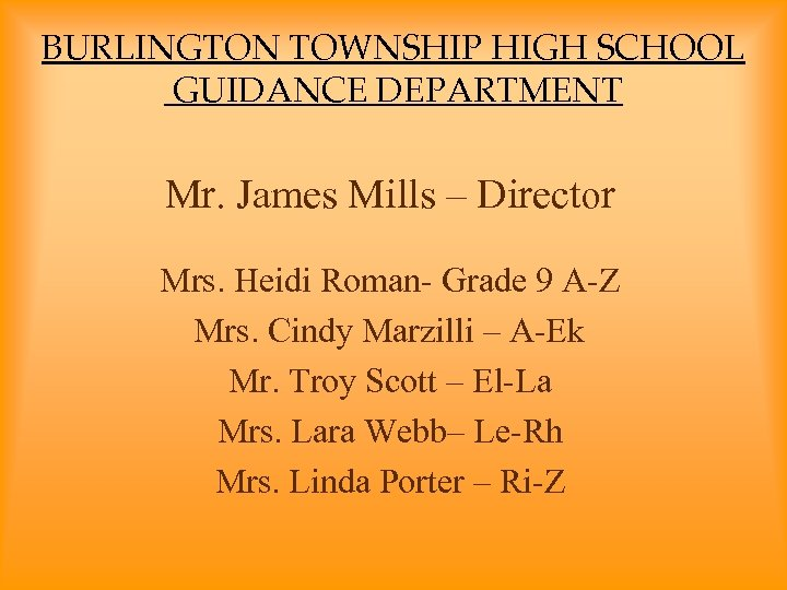 BURLINGTON TOWNSHIP HIGH SCHOOL GUIDANCE DEPARTMENT Mr. James Mills – Director Mrs. Heidi Roman-