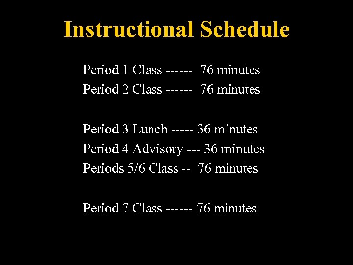 Instructional Schedule Period 1 Class ------ 76 minutes Period 2 Class ------ 76 minutes