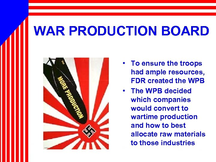 WAR PRODUCTION BOARD • To ensure the troops had ample resources, FDR created the