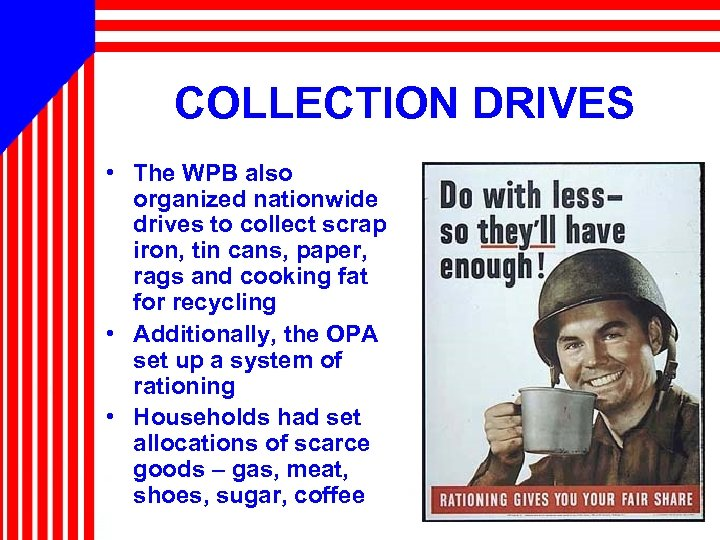 COLLECTION DRIVES • The WPB also organized nationwide drives to collect scrap iron, tin