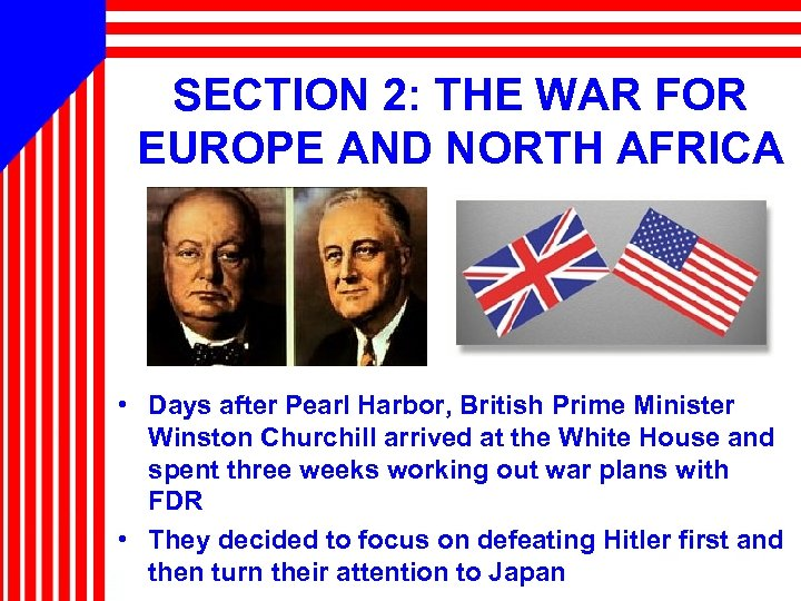 SECTION 2: THE WAR FOR EUROPE AND NORTH AFRICA • Days after Pearl Harbor,