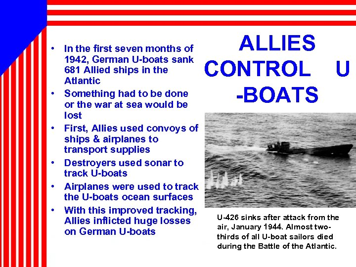 • In the first seven months of 1942, German U-boats sank 681 Allied
