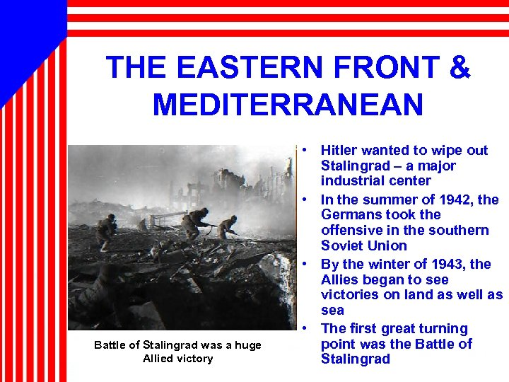 THE EASTERN FRONT & MEDITERRANEAN Battle of Stalingrad was a huge Allied victory •